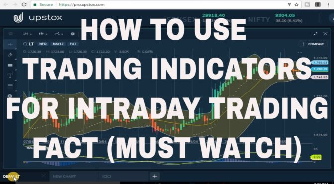 HOW TO USE TRADING INDICATORS FOR INTRADAY TRADING FACT ( MUST WA…
