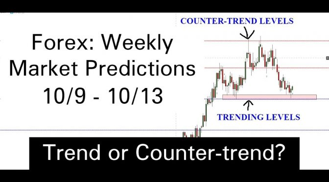 Forex: Market Weekly Predictions (10/9-10/13) Trend or Counter-tr…
